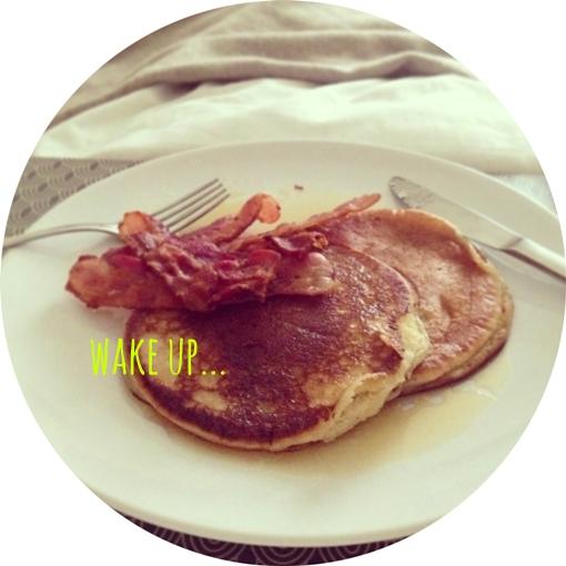 wake up... pancakes